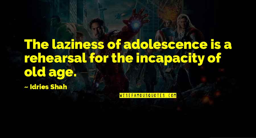 Names Day Quotes By Idries Shah: The laziness of adolescence is a rehearsal for