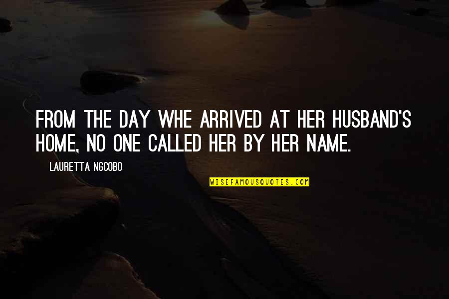 Names Day Quotes By Lauretta Ngcobo: From the day whe arrived at her husband's