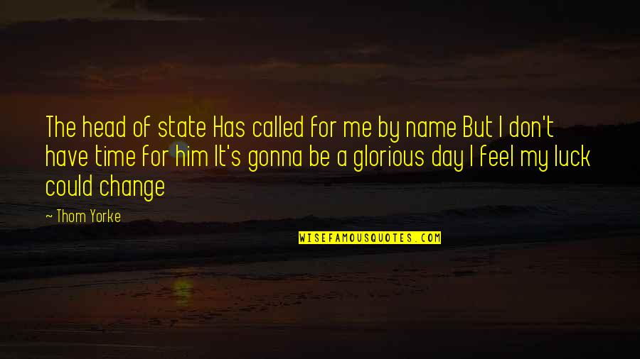 Names Day Quotes By Thom Yorke: The head of state Has called for me