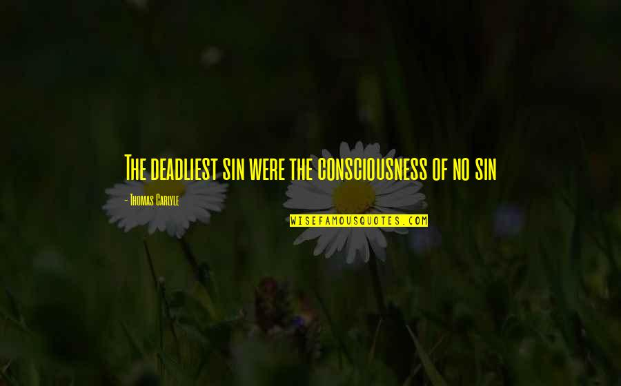 Names Day Quotes By Thomas Carlyle: The deadliest sin were the consciousness of no