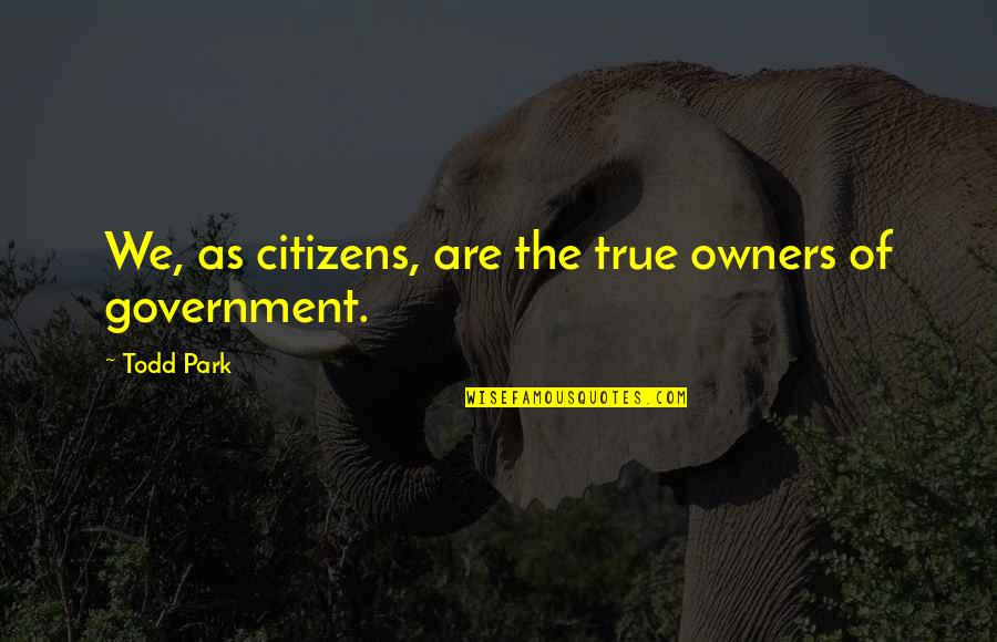 Names Day Quotes By Todd Park: We, as citizens, are the true owners of