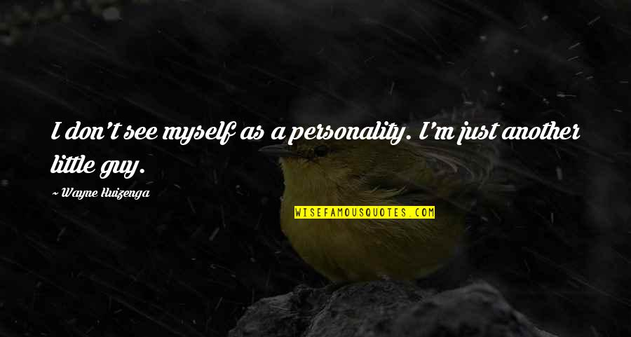 Names Day Quotes By Wayne Huizenga: I don't see myself as a personality. I'm