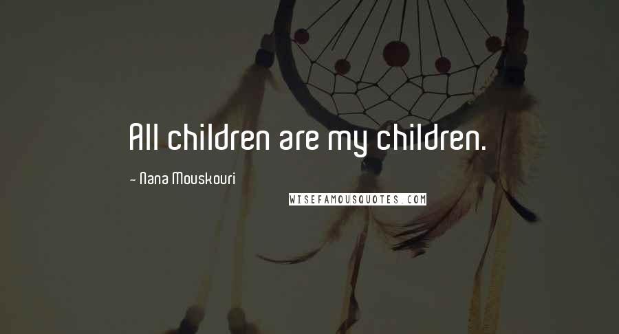 Nana Mouskouri quotes: All children are my children.