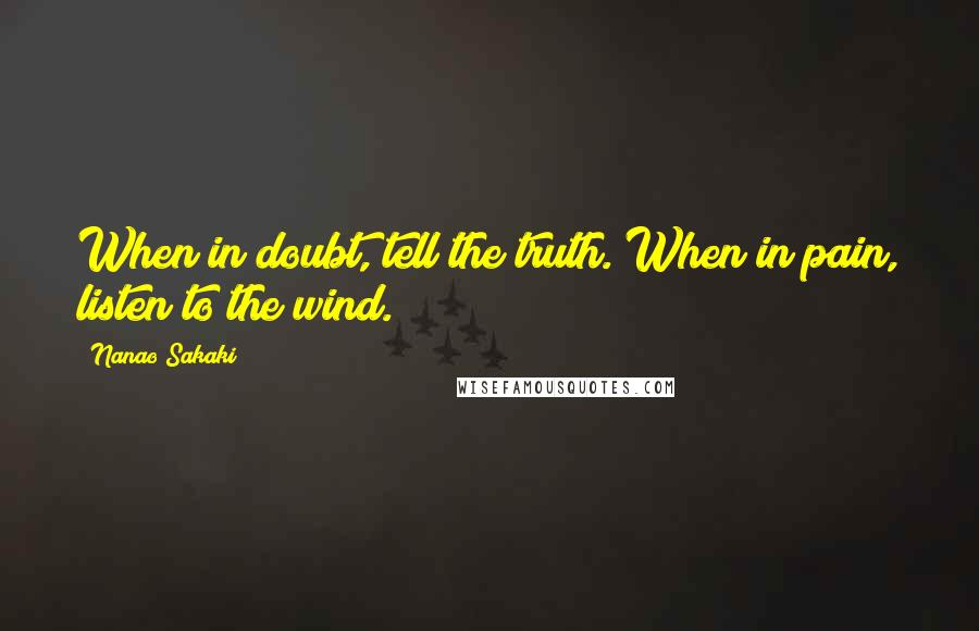 Nanao Sakaki quotes: When in doubt, tell the truth. When in pain, listen to the wind.