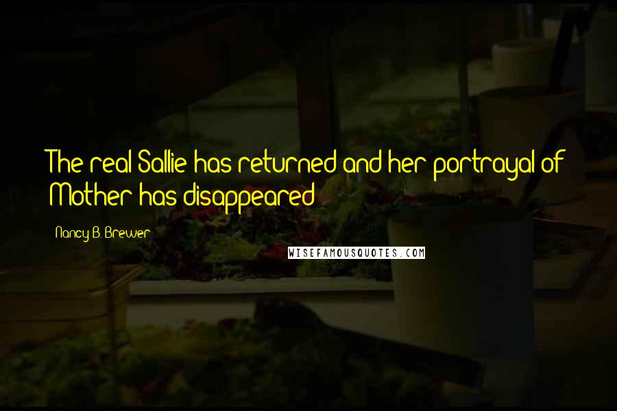 Nancy B. Brewer quotes: The real Sallie has returned and her portrayal of Mother has disappeared