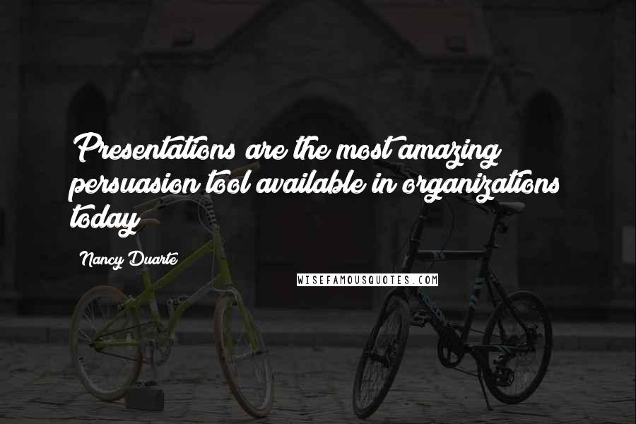 Nancy Duarte quotes: Presentations are the most amazing persuasion tool available in organizations today