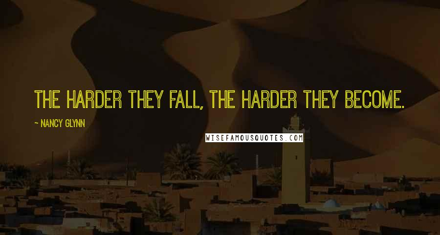 Nancy Glynn quotes: The harder they fall, the harder they become.