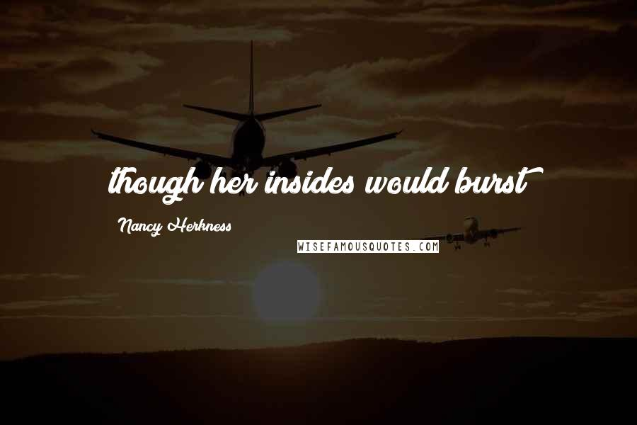Nancy Herkness quotes: though her insides would burst