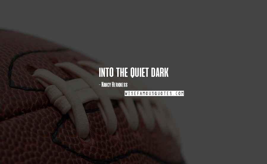 Nancy Herkness quotes: into the quiet dark