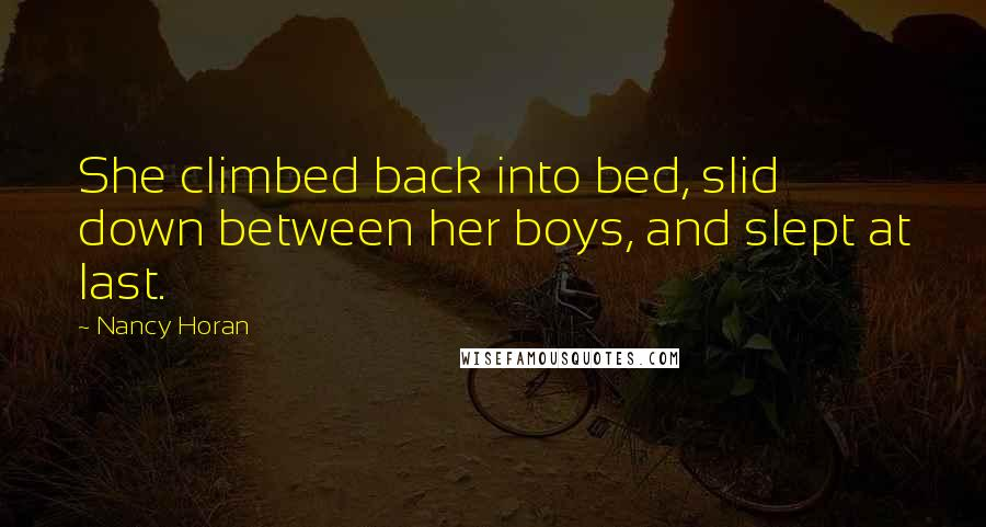 Nancy Horan quotes: She climbed back into bed, slid down between her boys, and slept at last.