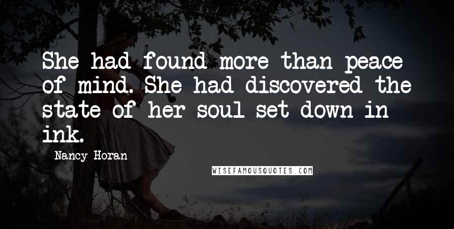 Nancy Horan quotes: She had found more than peace of mind. She had discovered the state of her soul set down in ink.