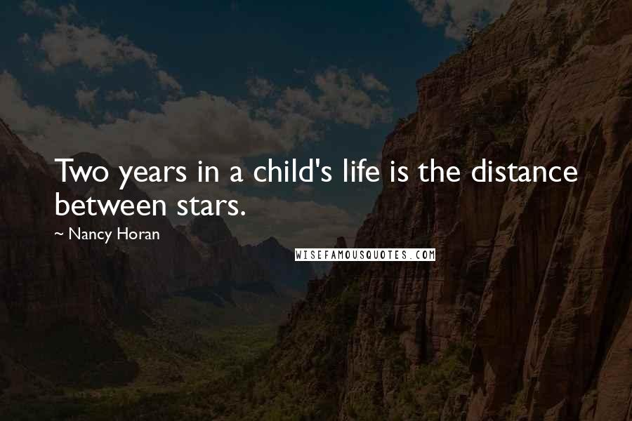 Nancy Horan quotes: Two years in a child's life is the distance between stars.