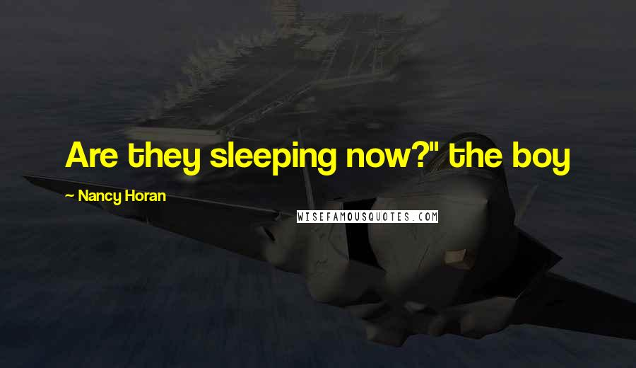 "Nancy Horan quotes: Are they sleeping now?"" the boy"