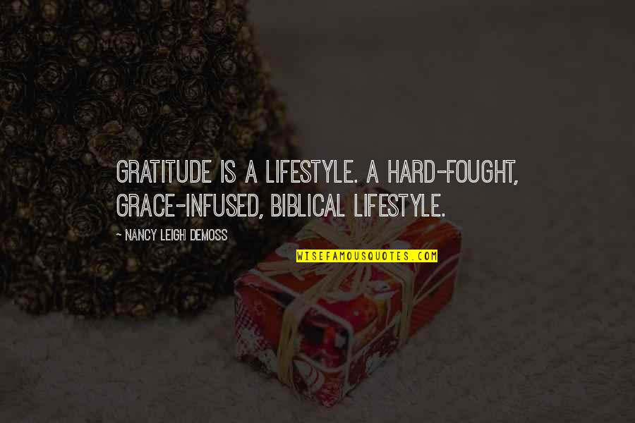 Nancy Leigh Demoss Gratitude Quotes By Nancy Leigh DeMoss: Gratitude is a lifestyle. A hard-fought, grace-infused, biblical