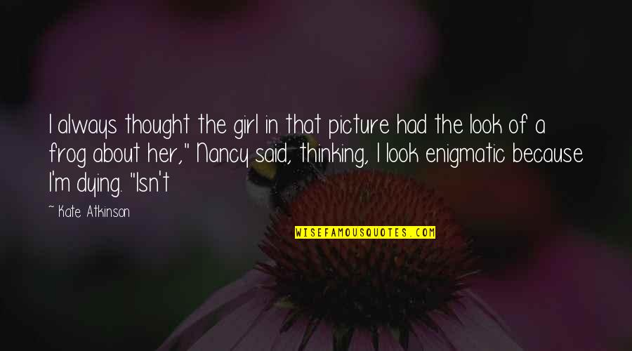 Nancy Quotes By Kate Atkinson: I always thought the girl in that picture