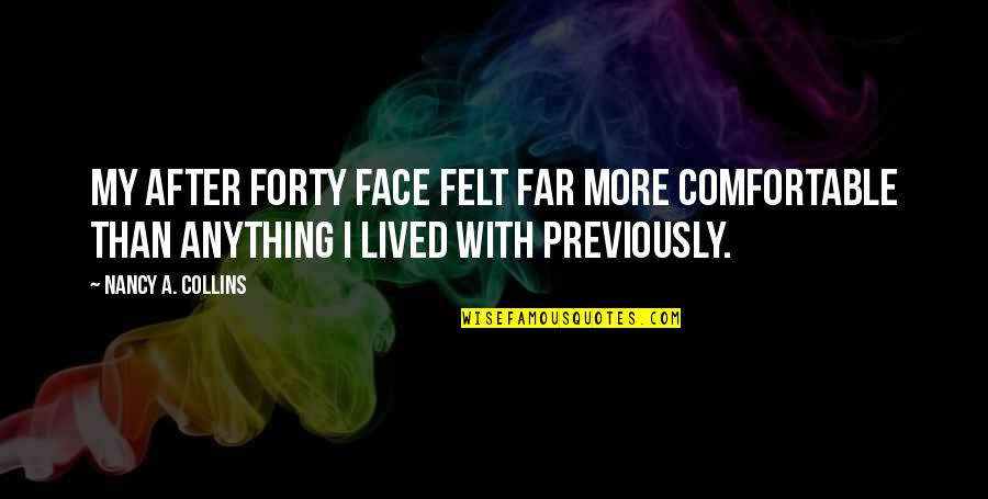 Nancy Quotes By Nancy A. Collins: My after forty face felt far more comfortable