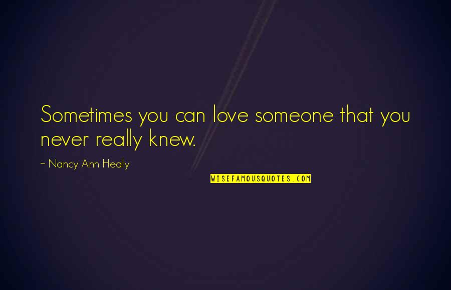 Nancy Quotes By Nancy Ann Healy: Sometimes you can love someone that you never