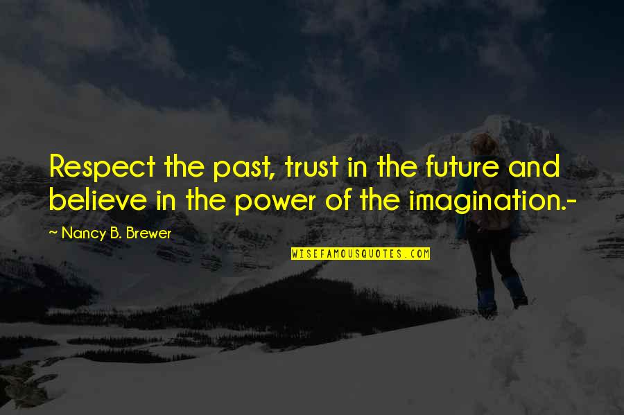 Nancy Quotes By Nancy B. Brewer: Respect the past, trust in the future and