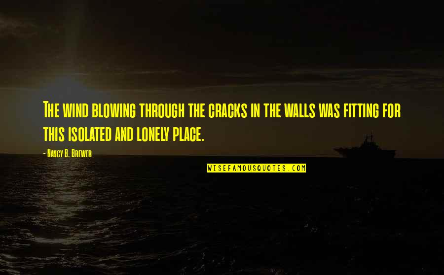 Nancy Quotes By Nancy B. Brewer: The wind blowing through the cracks in the