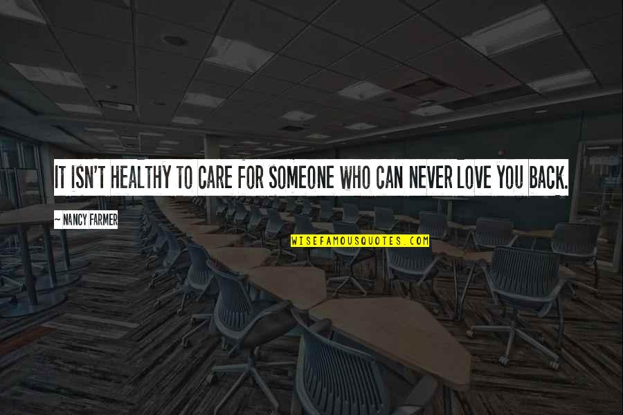 Nancy Quotes By Nancy Farmer: It isn't healthy to care for someone who