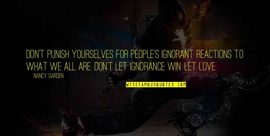Nancy Quotes By Nancy Garden: Don't punish yourselves for people's ignorant reactions to