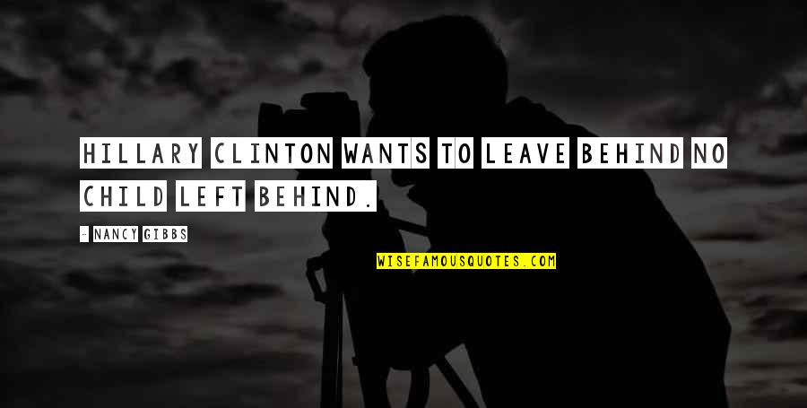 Nancy Quotes By Nancy Gibbs: Hillary Clinton wants to leave behind No Child