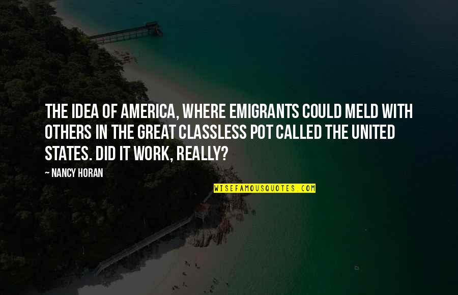 Nancy Quotes By Nancy Horan: The idea of America, where emigrants could meld