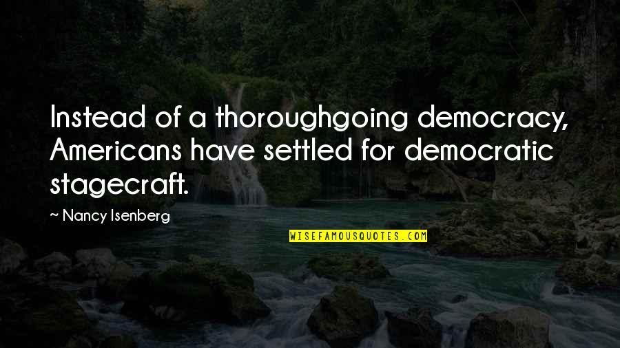 Nancy Quotes By Nancy Isenberg: Instead of a thoroughgoing democracy, Americans have settled