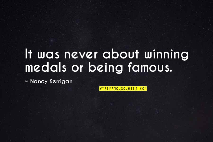 Nancy Quotes By Nancy Kerrigan: It was never about winning medals or being