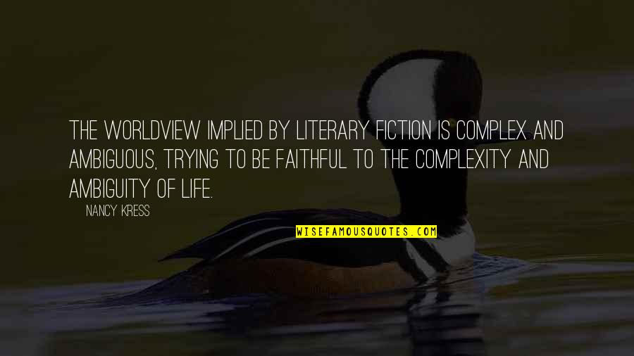 Nancy Quotes By Nancy Kress: The worldview implied by literary fiction is complex