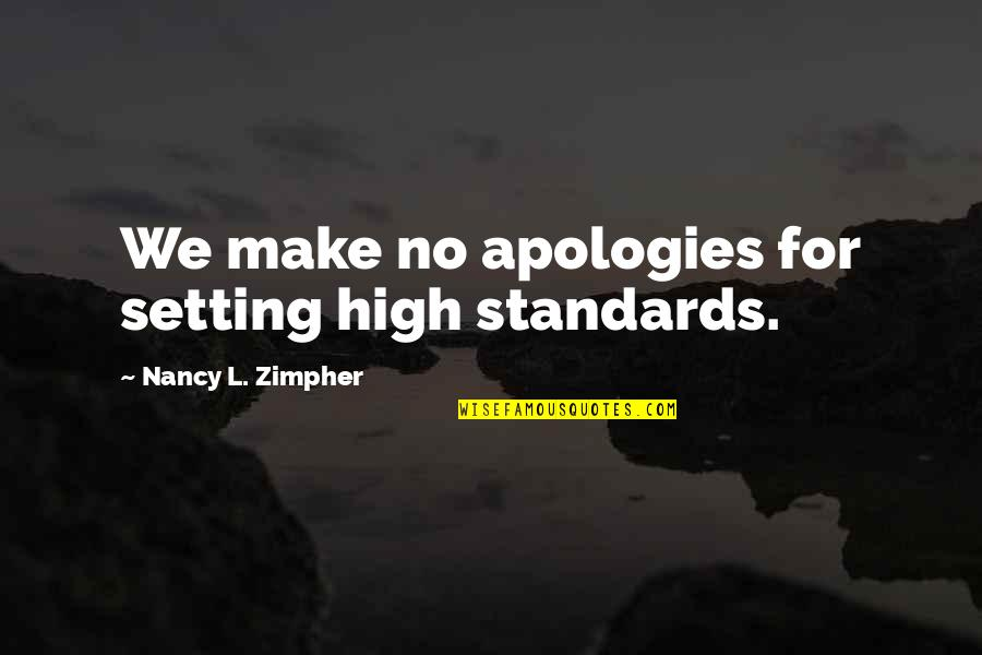 Nancy Quotes By Nancy L. Zimpher: We make no apologies for setting high standards.