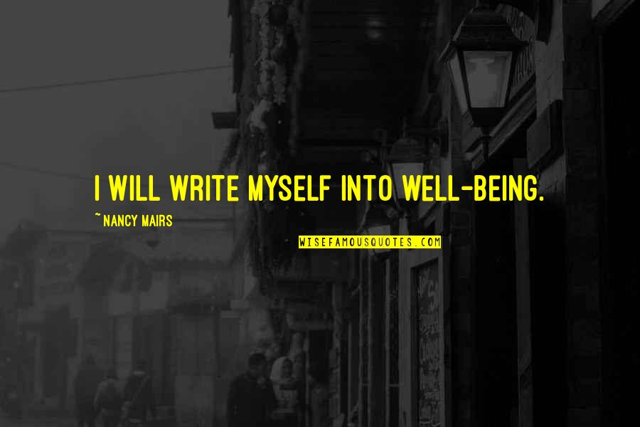 Nancy Quotes By Nancy Mairs: I will write myself into well-being.