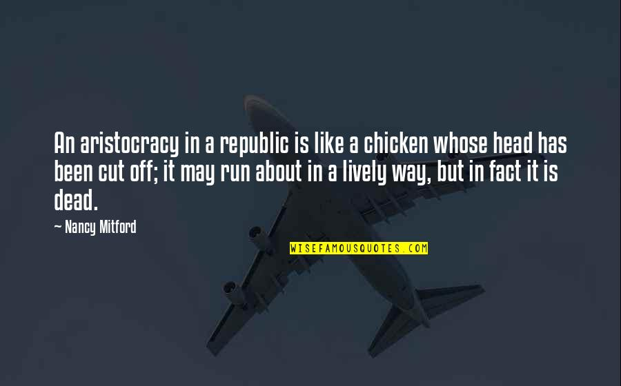 Nancy Quotes By Nancy Mitford: An aristocracy in a republic is like a