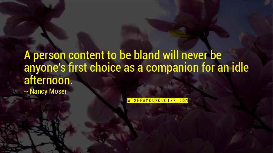 Nancy Quotes By Nancy Moser: A person content to be bland will never