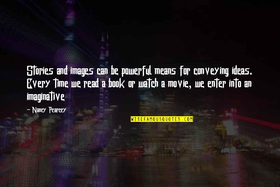 Nancy Quotes By Nancy Pearcey: Stories and images can be powerful means for