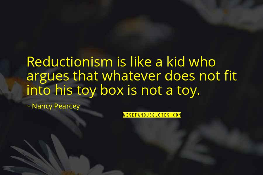 Nancy Quotes By Nancy Pearcey: Reductionism is like a kid who argues that