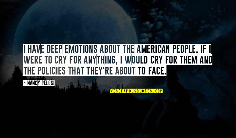 Nancy Quotes By Nancy Pelosi: I have deep emotions about the American people.