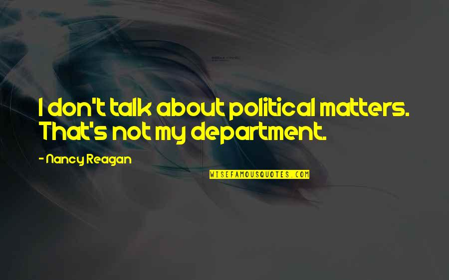 Nancy Quotes By Nancy Reagan: I don't talk about political matters. That's not