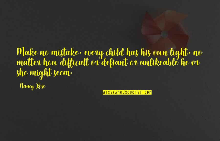 Nancy Quotes By Nancy Rose: Make no mistake, every child has his own