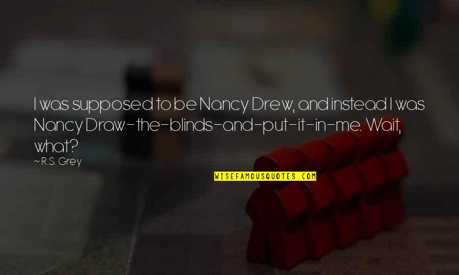 Nancy Quotes By R.S. Grey: I was supposed to be Nancy Drew, and
