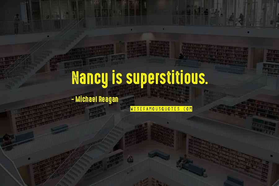 Nancy Reagan Quotes By Michael Reagan: Nancy is superstitious.