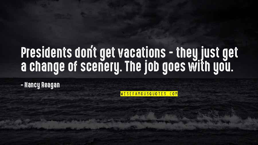 Nancy Reagan Quotes By Nancy Reagan: Presidents don't get vacations - they just get