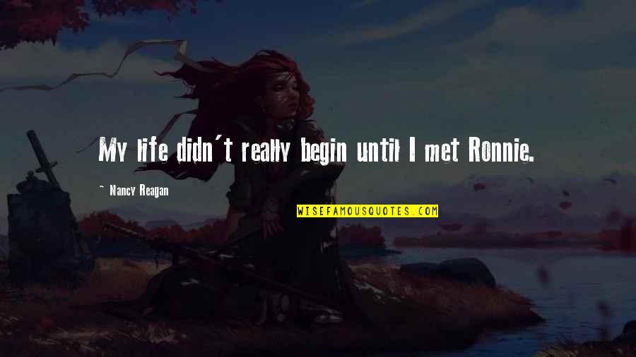 Nancy Reagan Quotes By Nancy Reagan: My life didn't really begin until I met