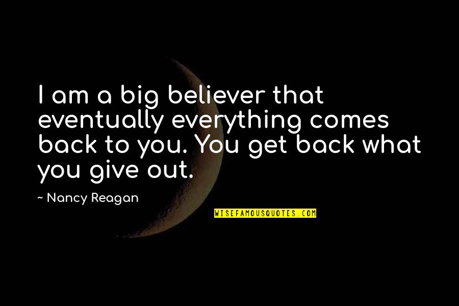 Nancy Reagan Quotes By Nancy Reagan: I am a big believer that eventually everything