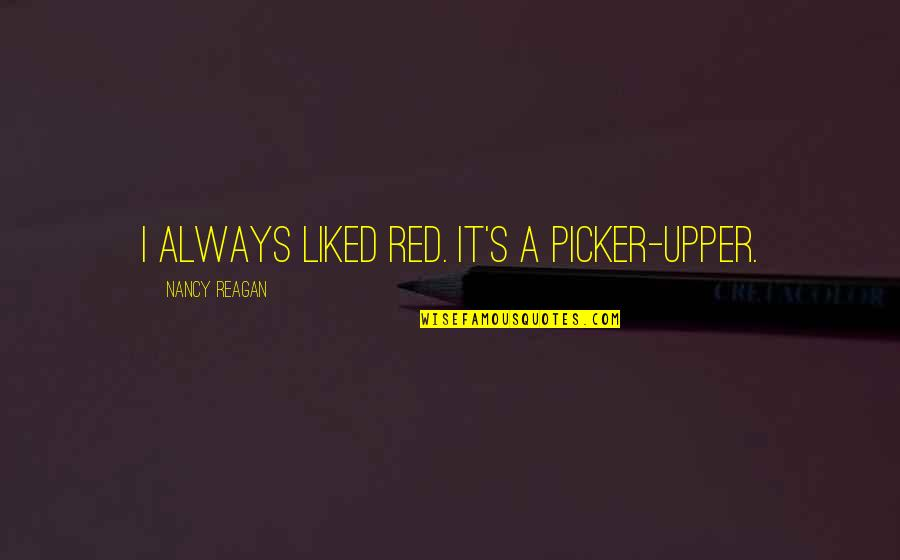 Nancy Reagan Quotes By Nancy Reagan: I always liked red. It's a picker-upper.