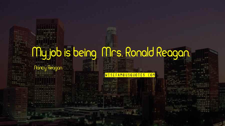 Nancy Reagan Quotes By Nancy Reagan: My job is being 'Mrs. Ronald Reagan.'