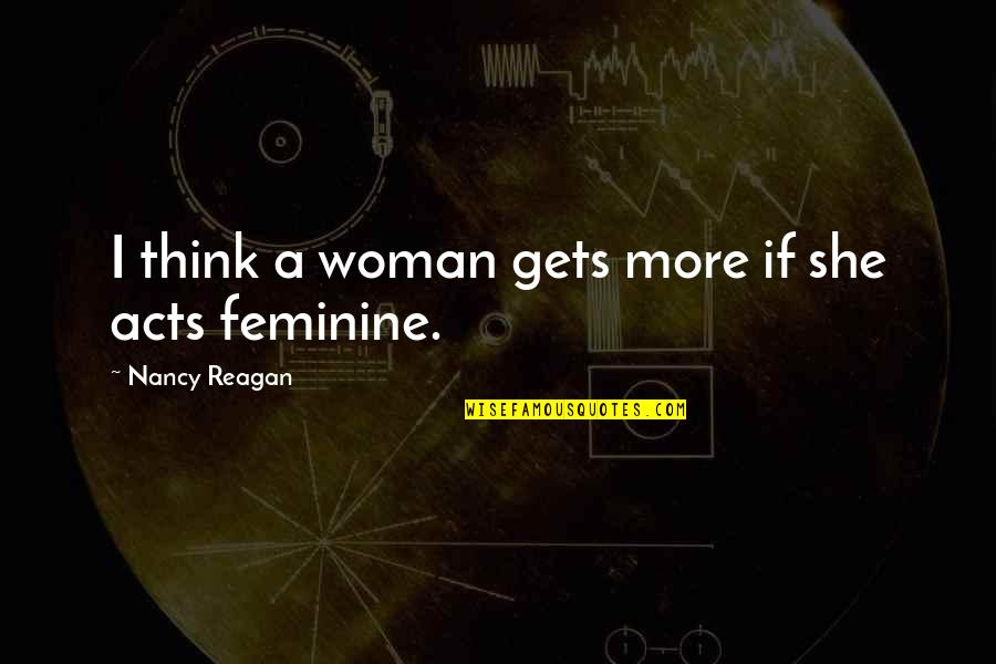 Nancy Reagan Quotes By Nancy Reagan: I think a woman gets more if she