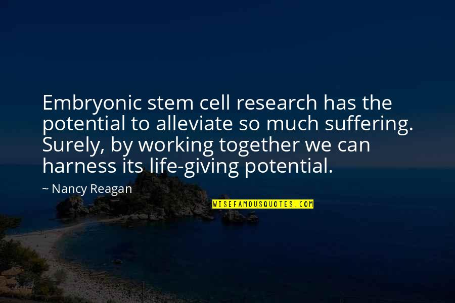 Nancy Reagan Quotes By Nancy Reagan: Embryonic stem cell research has the potential to