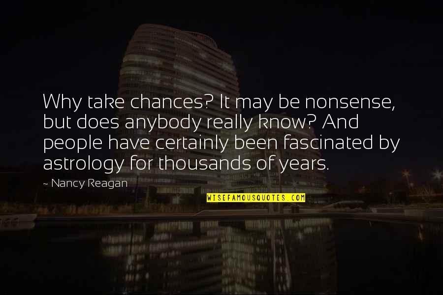 Nancy Reagan Quotes By Nancy Reagan: Why take chances? It may be nonsense, but