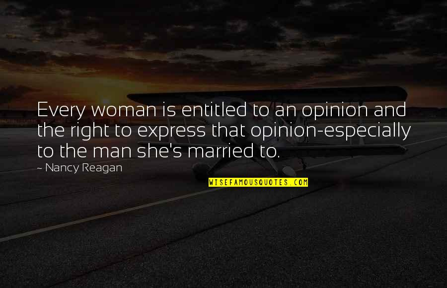 Nancy Reagan Quotes By Nancy Reagan: Every woman is entitled to an opinion and